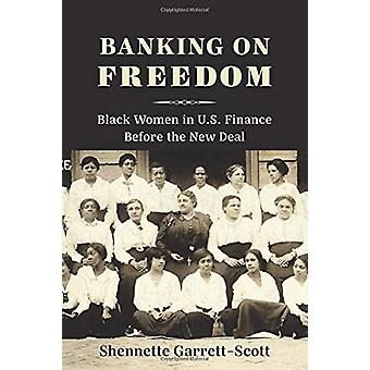 Banking on Freedom - Black Women in U.S. Finance Before the New Deal b