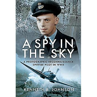 A Spy in the Sky - A Photographic Reconnaissance Spitfire Pilot in WWI