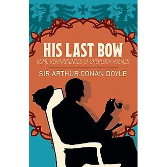 His Last Bow - Some Reminiscences of Sherlock Holmes by Arthur Conan D
