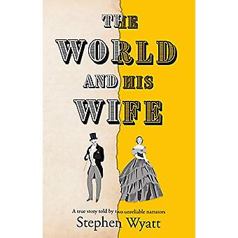 The World and His Wife - A true story told by two unreliable narrators