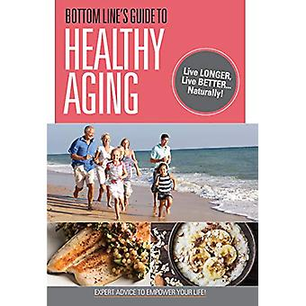 Bottom Line's Guide to Healthy Aging - Live Longer - Live Better...Nat