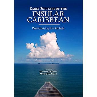 Early Settlers of the Insular Caribbean - Dearchaizing the Archaic by