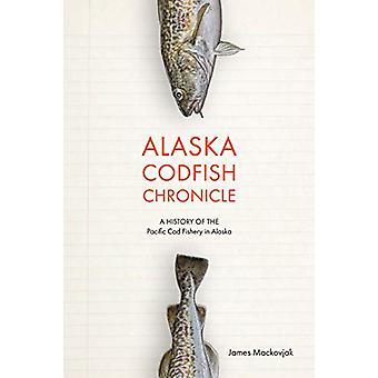 Alaska Codfish Chronicle - A History of Alaska's Pacific Cod Fishery b
