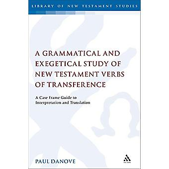 A Grammatical and Exegetical Study of New Testament Verbs of Transfer