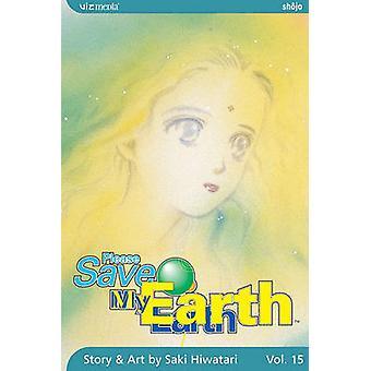 Please Save My Earth - Vol. 15 by Saki Hiwatari - 9781421503264 Book
