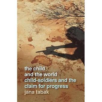 Barnet och världen - Barnsoldater och anspråk på framsteg genom