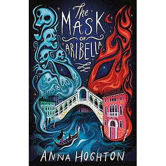The Mask of Aribella by Anna Hoghton - 9781912626106 Book