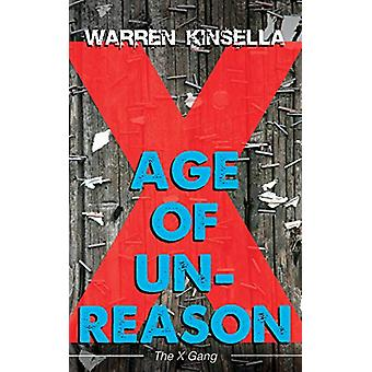 Age of Unreason - The X Gang by Warren Kinsella - 9781459742185 Book