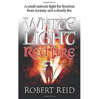 White Light Red Fire by Robert Reid - 9781861519214 Book