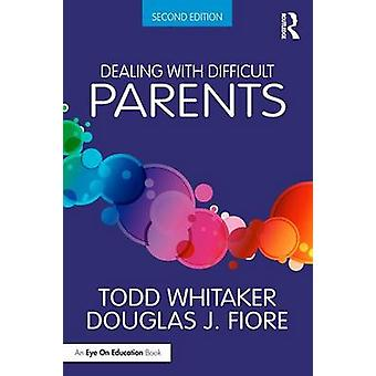 Dealing with Difficult Parents by Todd Whitaker - 9781138938670 Book