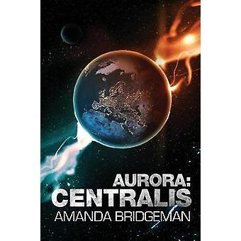 Aurora - Centralis (Aurora 4) by Amanda Bridgeman - 9780995425941 Book