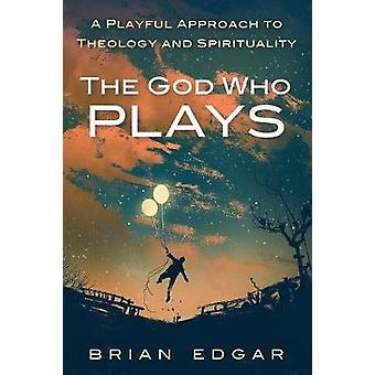 The God Who Plays by Brian Edgar - 9781532607615 Book