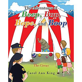 The Adventures of Beep - Bop - Bope - and Boop - The Circus by Carol A