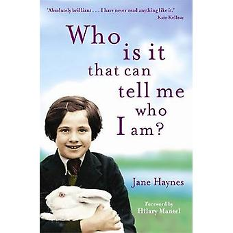 Who is it that can tell me who I am? by Jane Haynes - 9781845299729 B