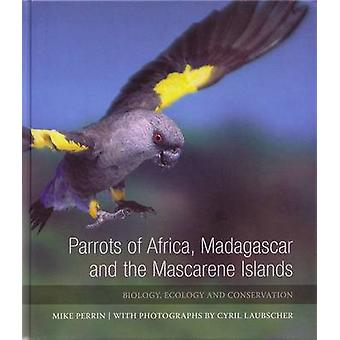 Parrots of Africa Madagascar and the Mascarene Islands by Mike Perrin