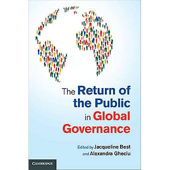 Return of the Public in Global Governance by Jacqueline Best & Alexandra Gheciu