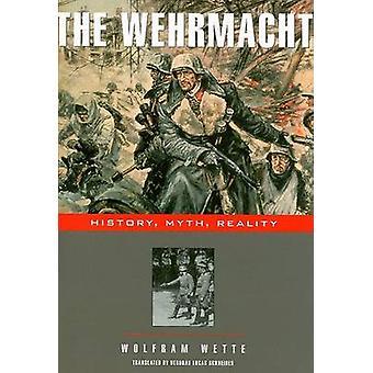 Wehrmacht - historie - myten - virkelighed af Wolfram bet - Deborah Lu