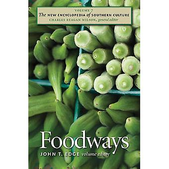 The New Encyclopedia of Southern Culture - v. 7 - Foodways by John T. E