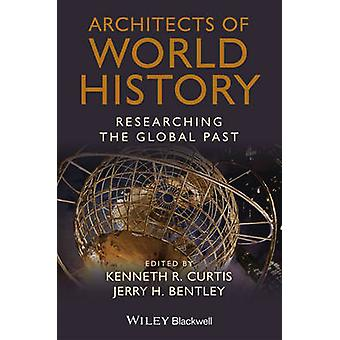 Architects of World History - Researching the Global Past by Kenneth R
