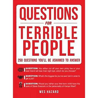 Questions for Terrible People - 250 Questions You'll be Ashamed to Ans