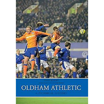 Oldham Athletic a Pictorial History by Tony Bugby - Joe Royle - 97814
