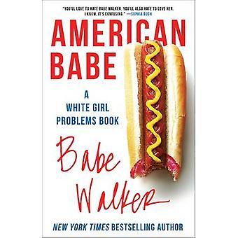 American Babe - um livro de problemas de branquela por Babe Walker - 9781501124