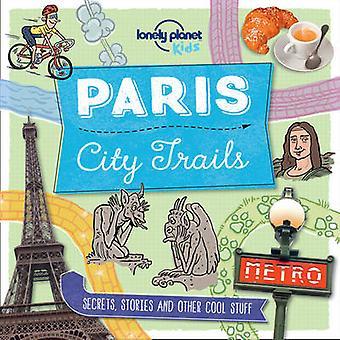 City Trails - Paris by Lonely Planet Kids - 9781760342234 Book