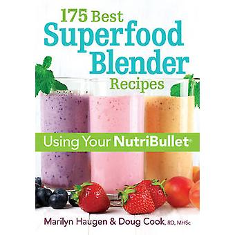 175 Best Superfood Blender Recipes - Revitalizing Smoothies & More Usi