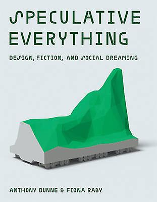 Speculative Everything - Design - Fiction - and Social Dreaming by Ant
