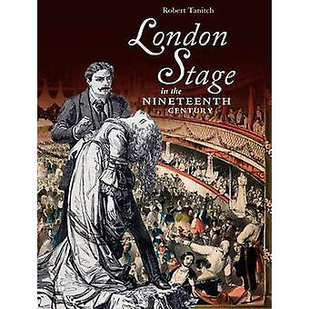 London Stage in the Nineteenth Century by Robert Tanitch - 9781859362