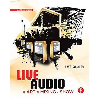 Live Audio - The Art of Mixing a Show by Dave Swallow - 9780240816043