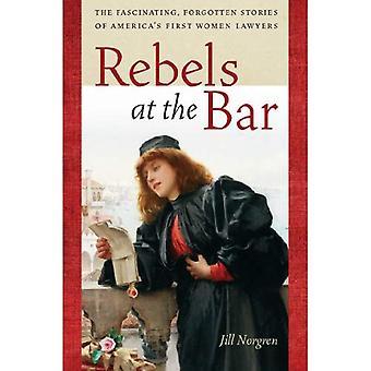Rebellen an der Bar: die faszinierende, vergessenen Geschichten Amerika S erste Women Lawyers