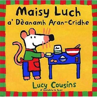 Maisy luch a' d�anamh aran-cridhe