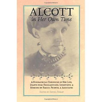Alcott in Her Own Time: A Biographical Chronicle of Her Life, Drawn from Recollections, Interviews, and Memoirs by Family, Friends, and Associates (Writers in Their Own Time)