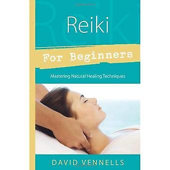 Reiki voor Beginners: beheersen van natuurlijke genezing technieken (voor Beginners)