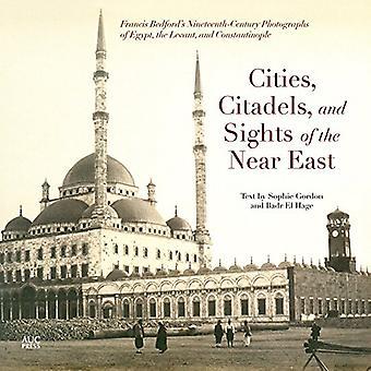 Villes et citadelles vues du Proche Orient: photographies du XIXe siècle de Francis Bedford de l'Égypte, la...