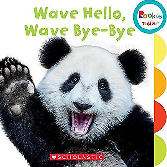Wave Hello, Wave Bye-Bye (Rookie Toddler) [Board book]