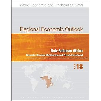 Regional economic outlook: Sub-Saharan Africa, domestic� revenue mobilization and private investment (World economic and financial surveys)