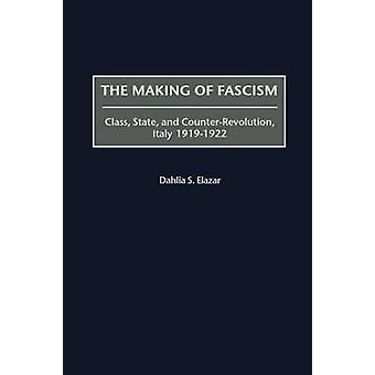 Die Herstellung von Faschismus Klasse Zustand und Konterrevolution Italien 19191922 von Elazar & Dahlia Sabina