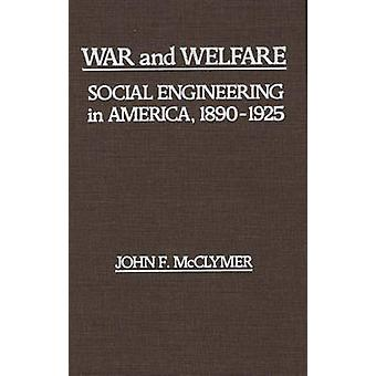 War and Welfare Social Engineering in America 18901925 by McClymer & John F.