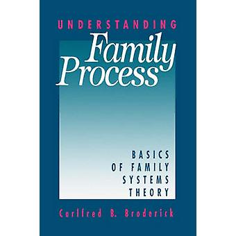 Understanding Family Process Basics of Family Systems Theory by Broderick & Carlfred