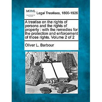 A treatise on the rights of persons and the rights of property  with the remedies for the protection and enforcement of those rights. Volume 2 of 2 by Barbour & Oliver L.