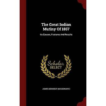De grote Indische muiterij van 1857 Its veroorzaakt functies en resultaten door missionaris. & James Kennedy