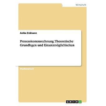 Prozesskostenrechnung. Theoretische Grundlagen und Einsatzmglichkeiten af Erdmann & Anika