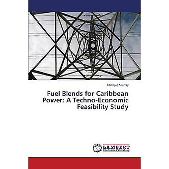Fuel Blends for Caribbean Power A TechnoEconomic Feasibility Study by Murray Renique