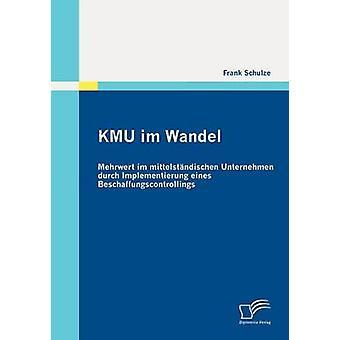 KMU im Wandel Mehrwert im mittelstndischen Unternehmen durch Implementierung eines Beschaffungscontrollings por Schulze y Frank
