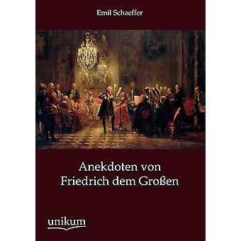 Friedrich Von Anekdoten Dem Gro fr par Schaeffer & Emil