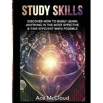 Study Skills: Discover How to Easily Learn Anything in the Most Effective & Time Efficient Ways Possible (Save Time While Boosting Your Learning to the Next)