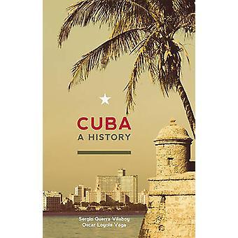 Cuba - A History by Sergio Guerra Vilaboy - Oscar Loyola Vega - 978098