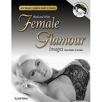 Jack Watson's Complete Guide to Creating Black & White Female Glamour